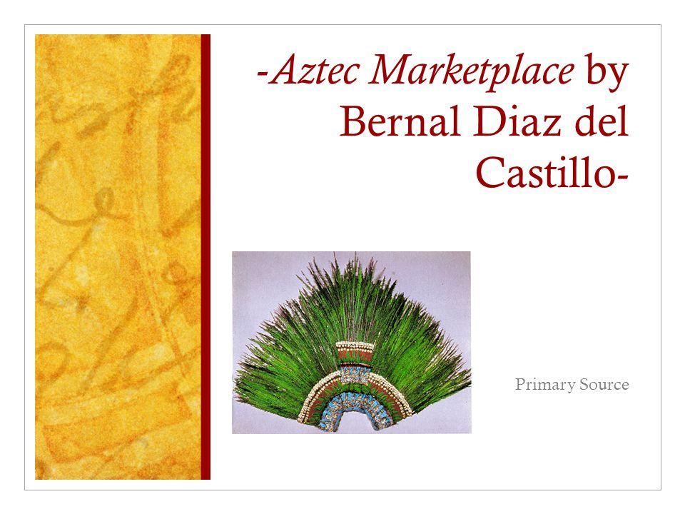 - Aztec Marketplace by Bernal Diaz del Castillo- Primary Source