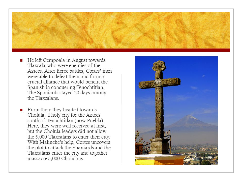 He left Cempoala in August towards Tlaxcala who were enemies of the Aztecs.