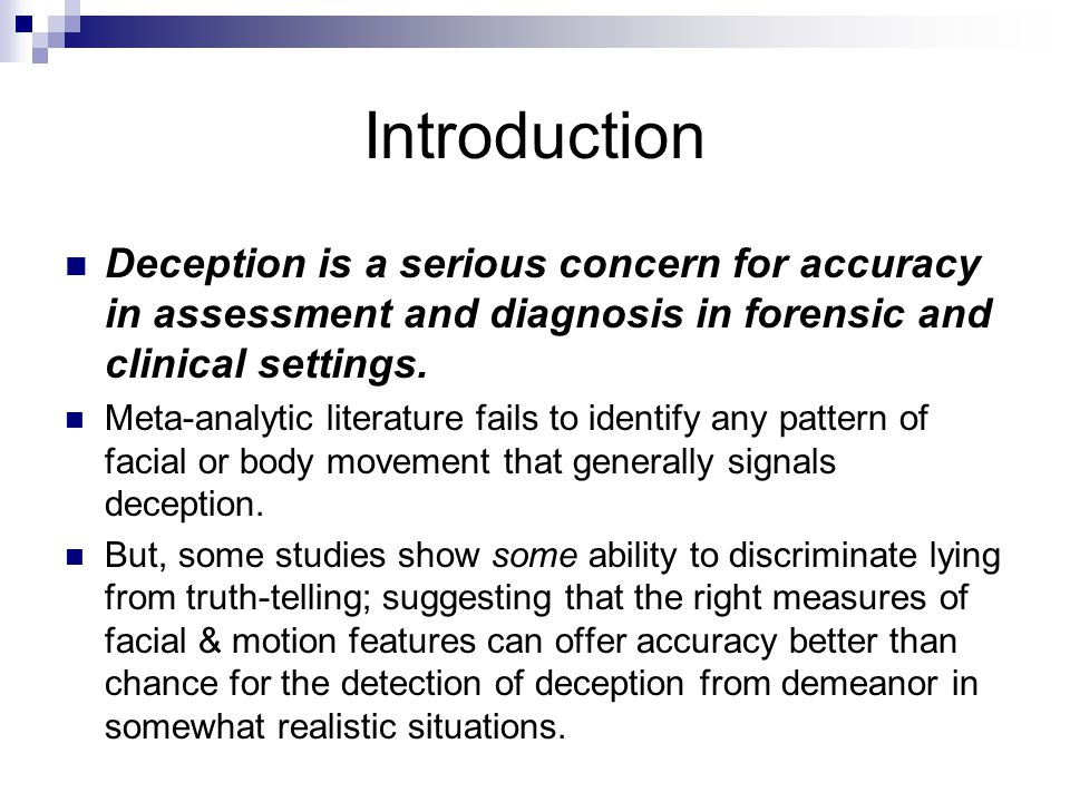 Introduction Deception is a serious concern for accuracy in assessment and diagnosis in forensic and clinical settings.