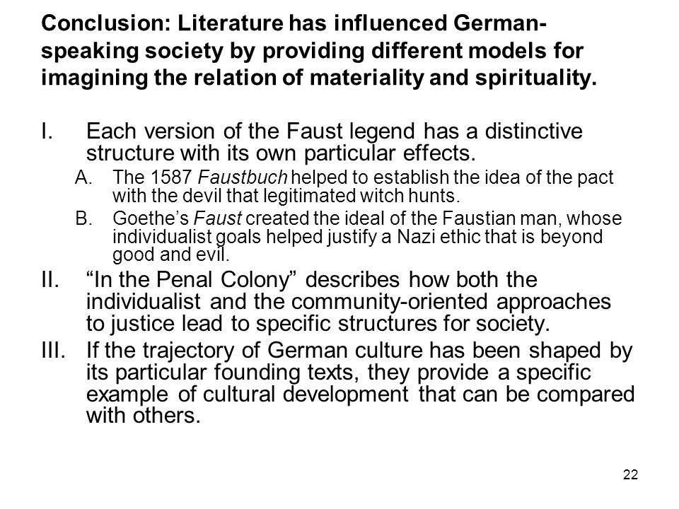 22 Conclusion: Literature has influenced German- speaking society by providing different models for imagining the relation of materiality and spirituality.