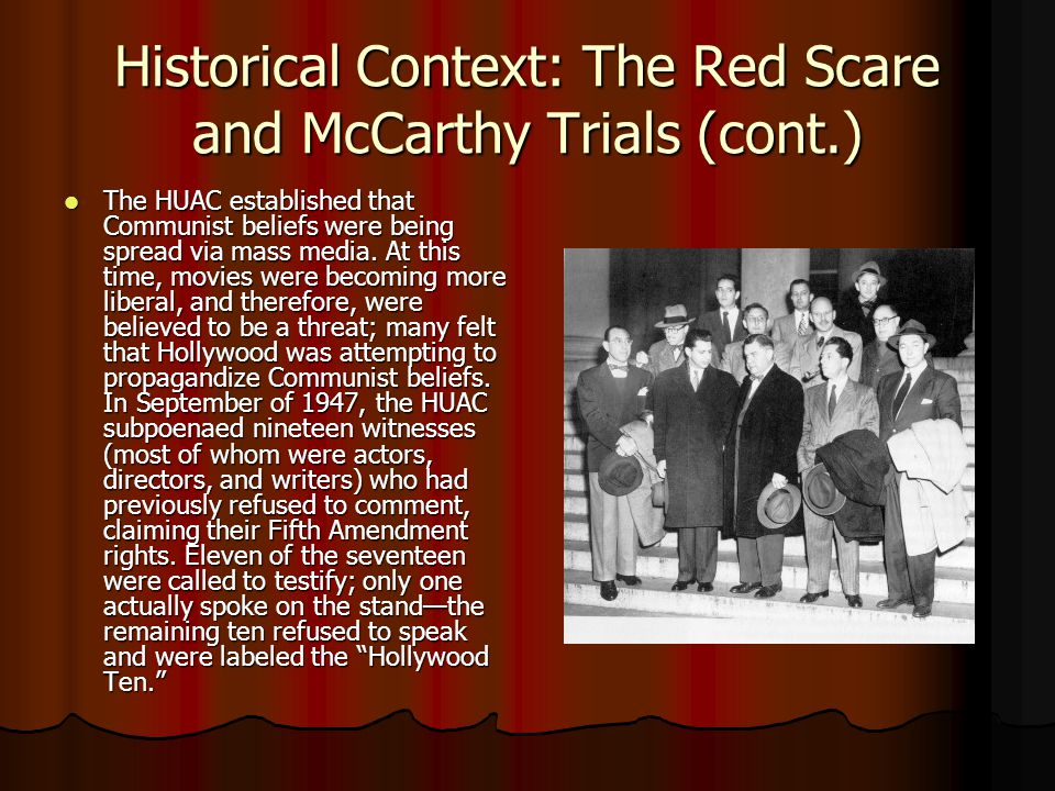 Historical Context: The Red Scare and McCarthy Trials (cont.) The HUAC established that Communist beliefs were being spread via mass media.