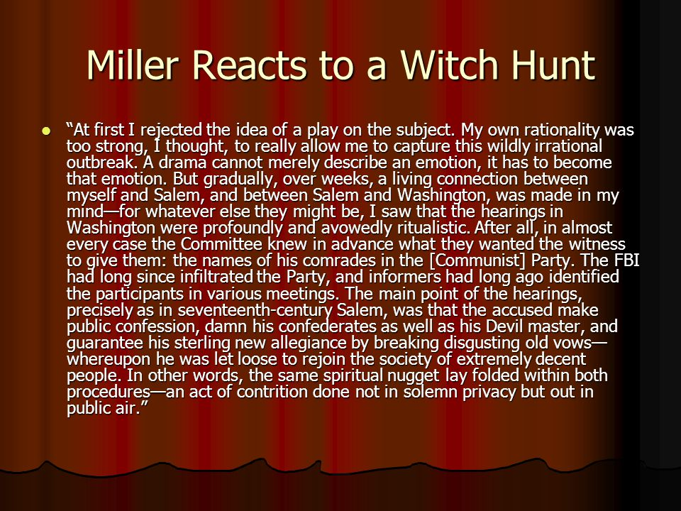 Miller Reacts to a Witch Hunt At first I rejected the idea of a play on the subject.