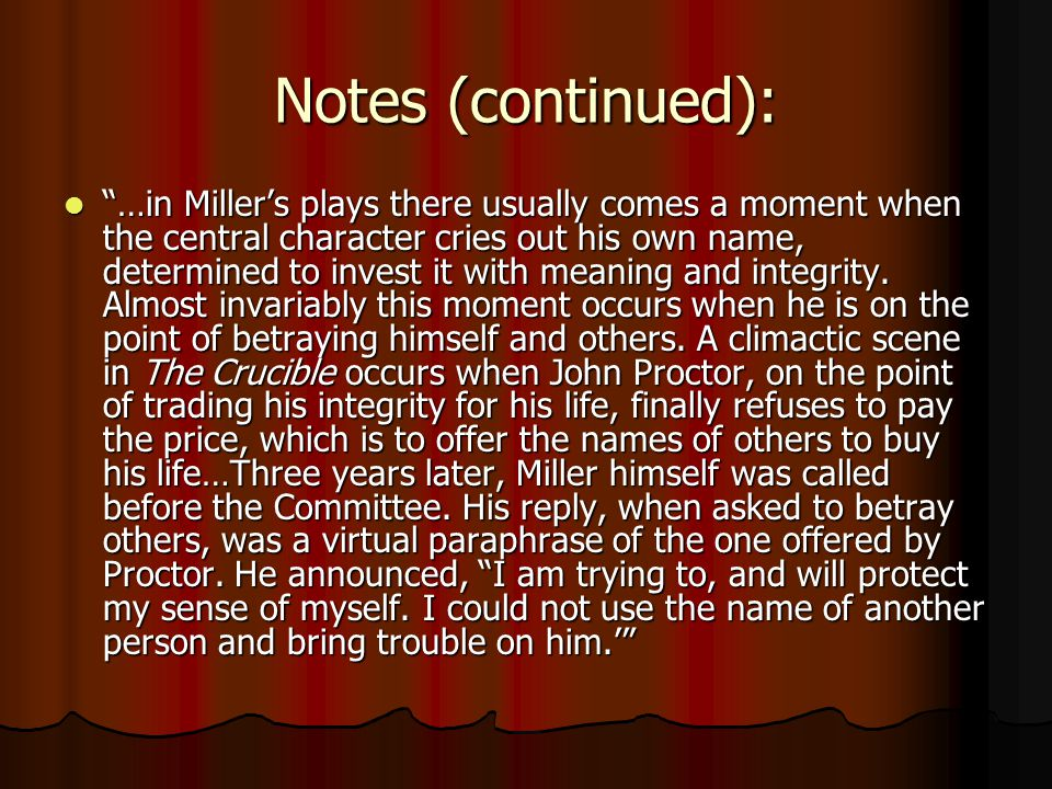 Notes (continued): …in Miller's plays there usually comes a moment when the central character cries out his own name, determined to invest it with meaning and integrity.