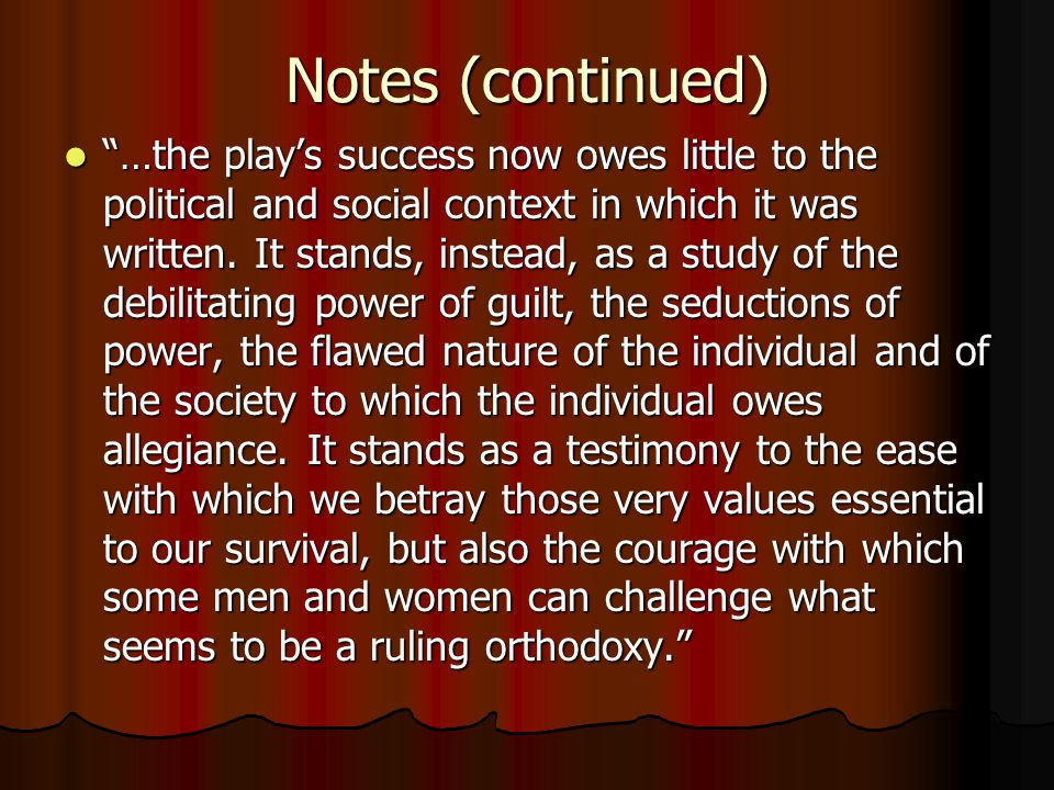 Notes (continued) …the play's success now owes little to the political and social context in which it was written.
