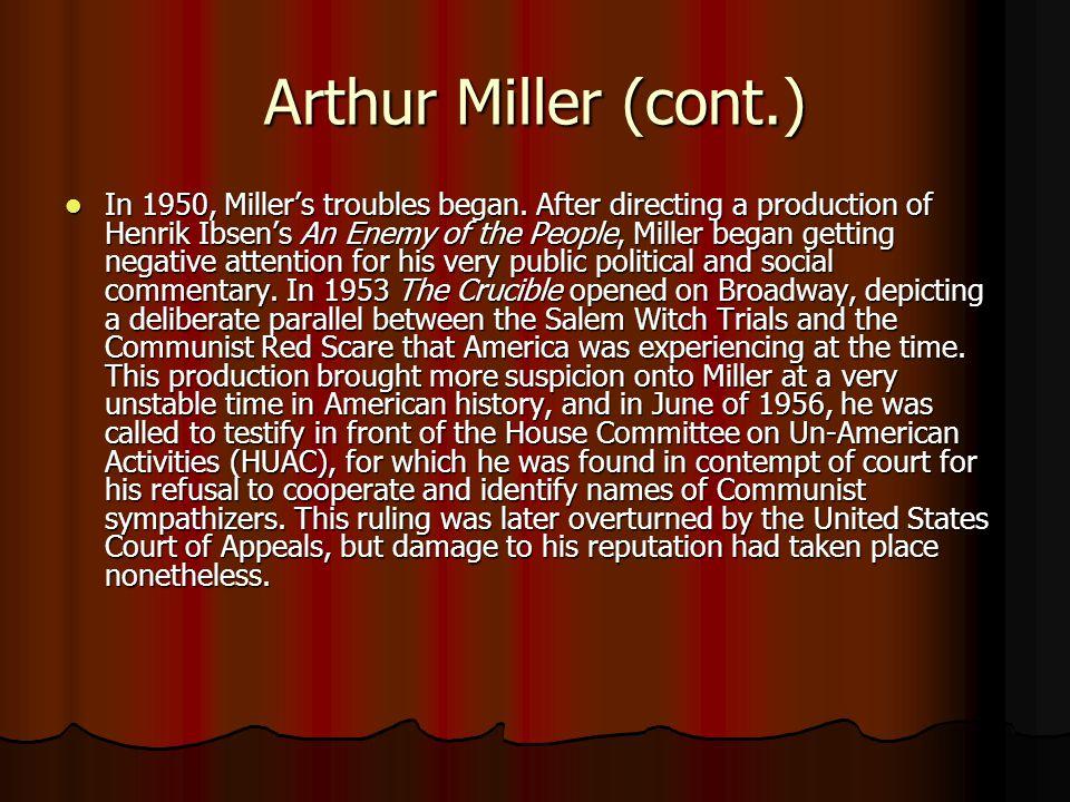 Arthur Miller (cont.) In 1950, Miller's troubles began.