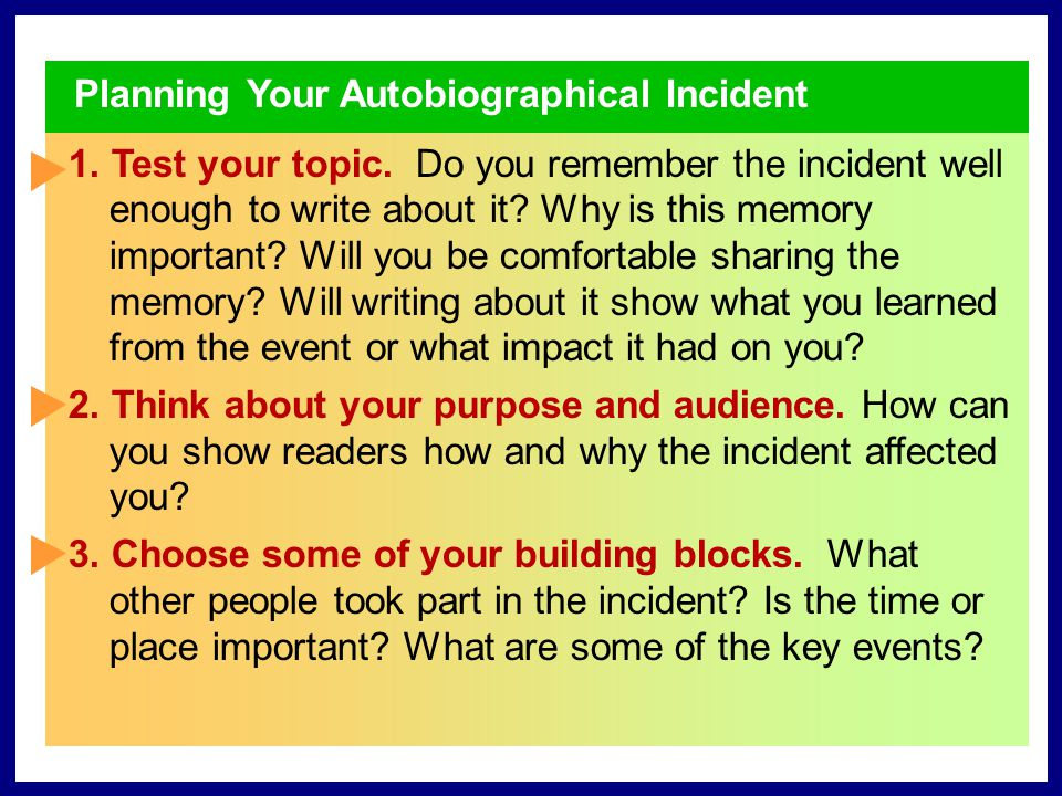 Planning Your Autobiographical Incident 1.Test your topic.