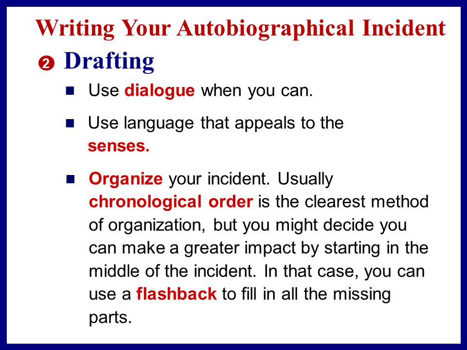Writing Your Autobiographical Incident 2 Drafting n Use dialogue when you can.