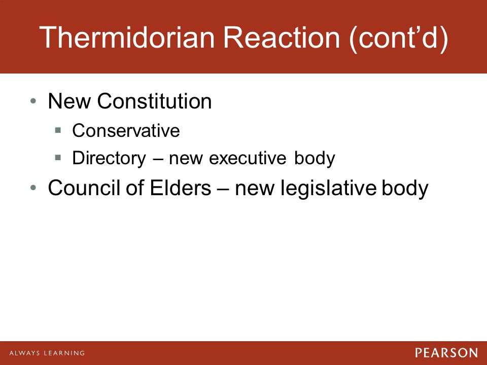 Thermidorian Reaction (cont'd) New Constitution  Conservative  Directory – new executive body Council of Elders – new legislative body