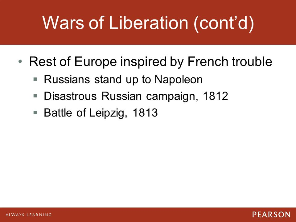 Wars of Liberation (cont'd) Rest of Europe inspired by French trouble  Russians stand up to Napoleon  Disastrous Russian campaign, 1812  Battle of