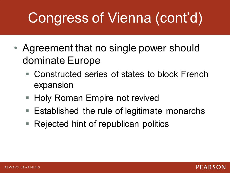 Congress of Vienna (cont'd) Agreement that no single power should dominate Europe  Constructed series of states to block French expansion  Holy Roma