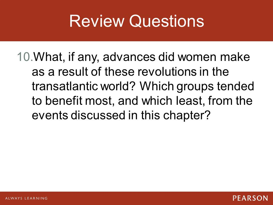 Review Questions 10.What, if any, advances did women make as a result of these revolutions in the transatlantic world? Which groups tended to benefit