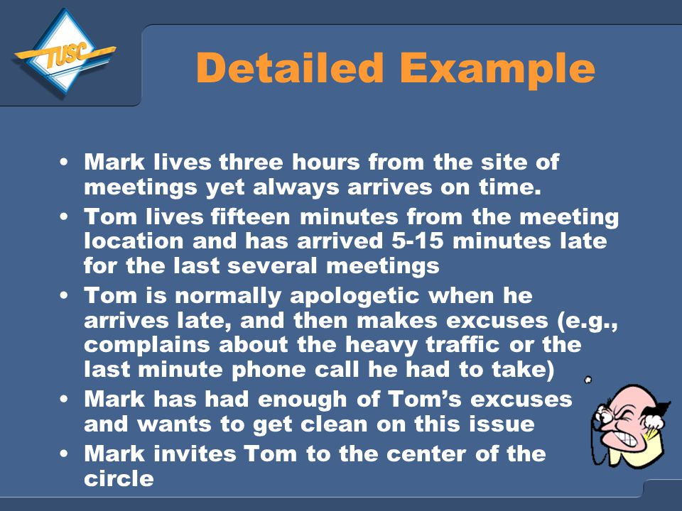 Detailed Example Mark lives three hours from the site of meetings yet always arrives on time.