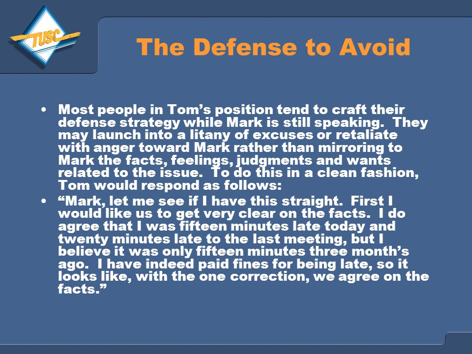 The Defense to Avoid Most people in Tom's position tend to craft their defense strategy while Mark is still speaking.