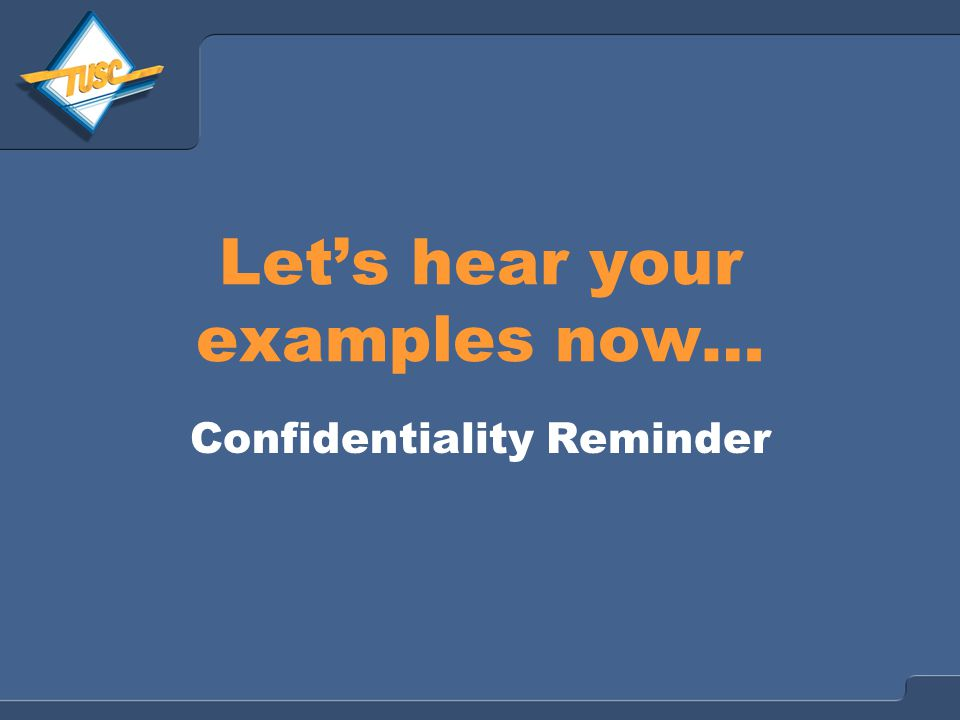 Let's hear your examples now… Confidentiality Reminder