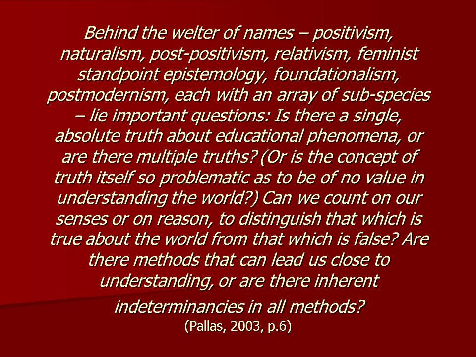 Behind the welter of names – positivism, naturalism, post-positivism, relativism, feminist standpoint epistemology, foundationalism, postmodernism, ea
