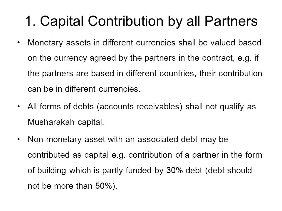 1. Capital Contribution by all Partners Monetary assets in different currencies shall be valued based on the currency agreed by the partners in the co