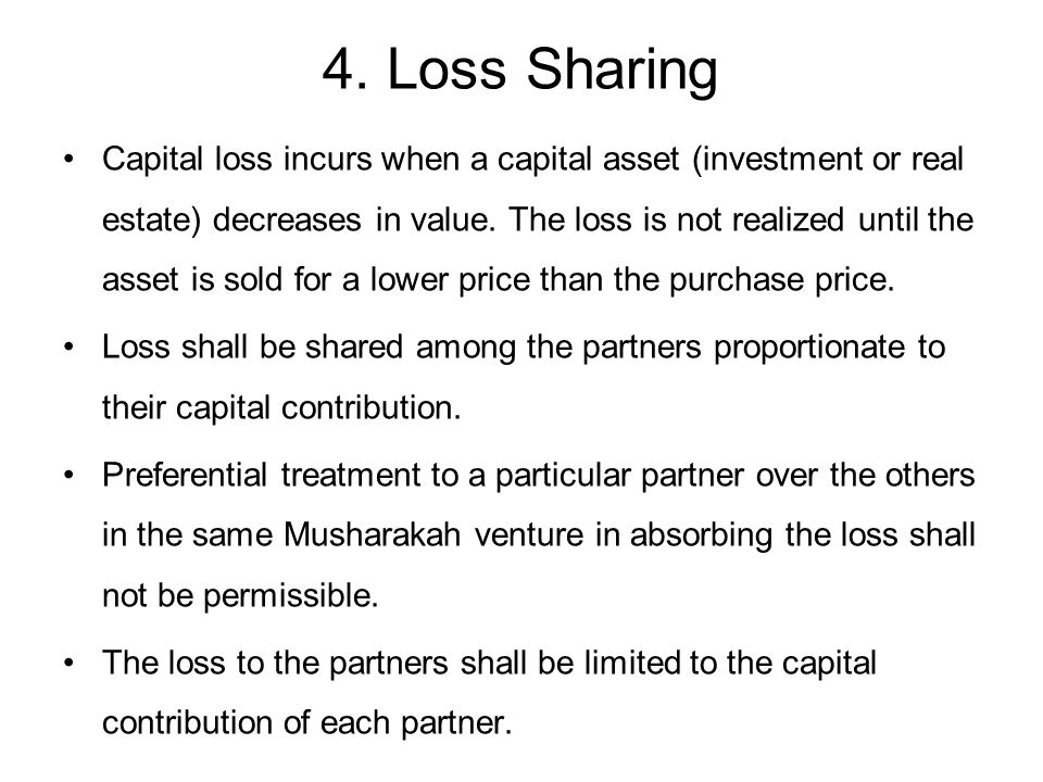 4. Loss Sharing Capital loss incurs when a capital asset (investment or real estate) decreases in value. The loss is not realized until the asset is s