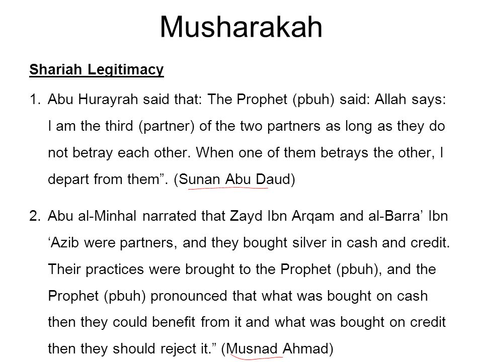Musharakah Shariah Legitimacy 1.Abu Hurayrah said that: The Prophet (pbuh) said: Allah says: I am the third (partner) of the two partners as long as they do not betray each other.