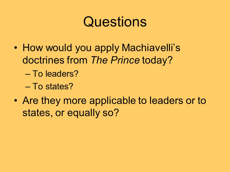 Questions How would you apply Machiavelli's doctrines from The Prince today.