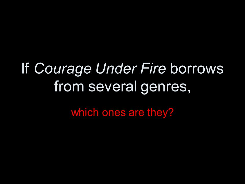 If Courage Under Fire borrows from several genres, which ones are they?