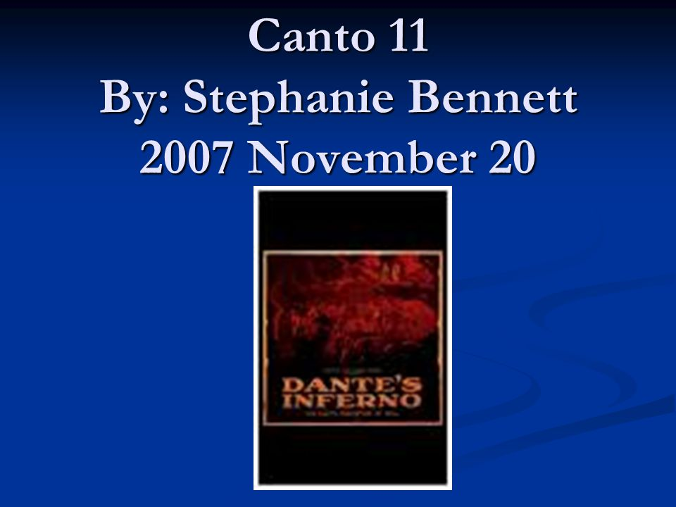 Canto 11 By: Stephanie Bennett 2007 November 20