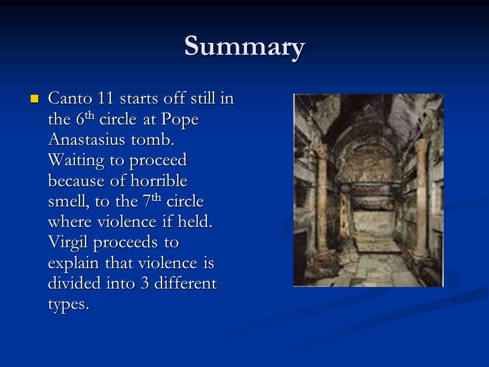 Summary Canto 11 starts off still in the 6 th circle at Pope Anastasius tomb.