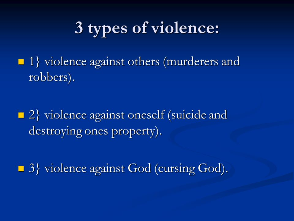 3 types of violence: 1} violence against others (murderers and robbers).