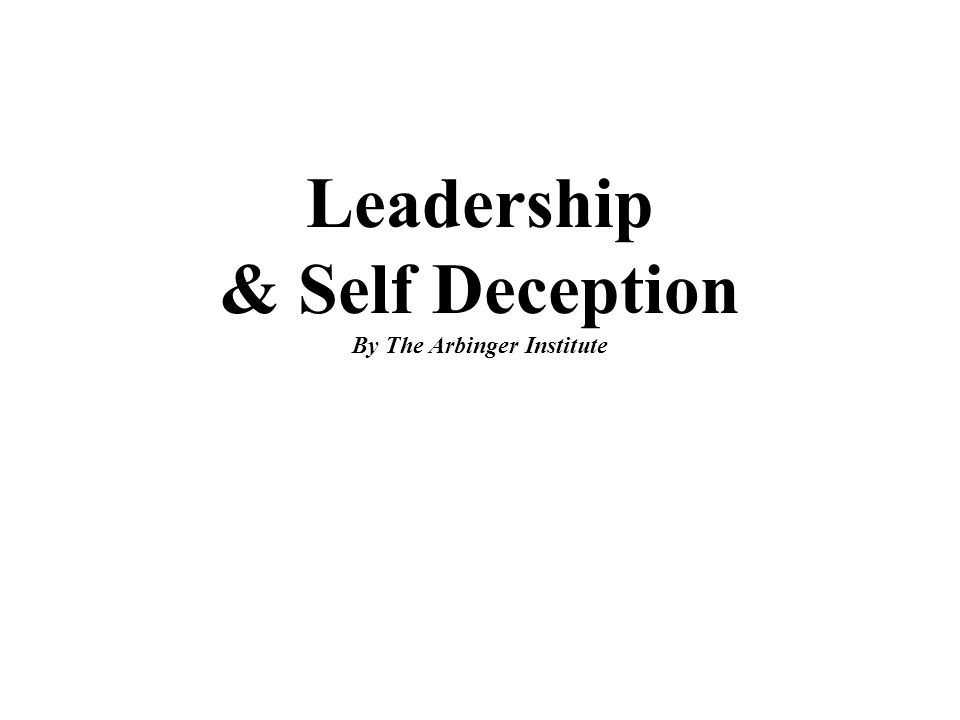 Leadership & Self Deception By The Arbinger Institute