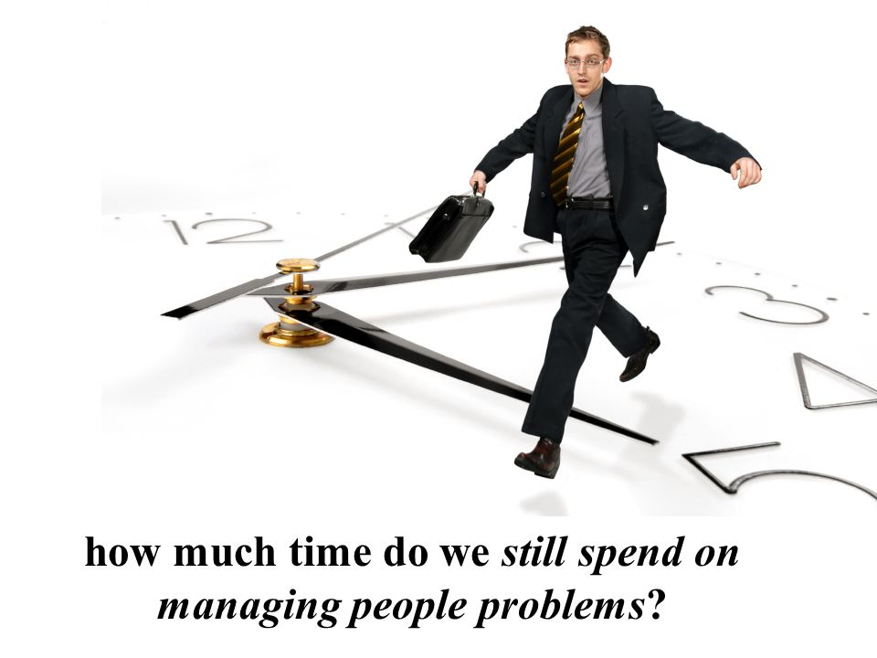 how much time do we still spend on managing people problems?
