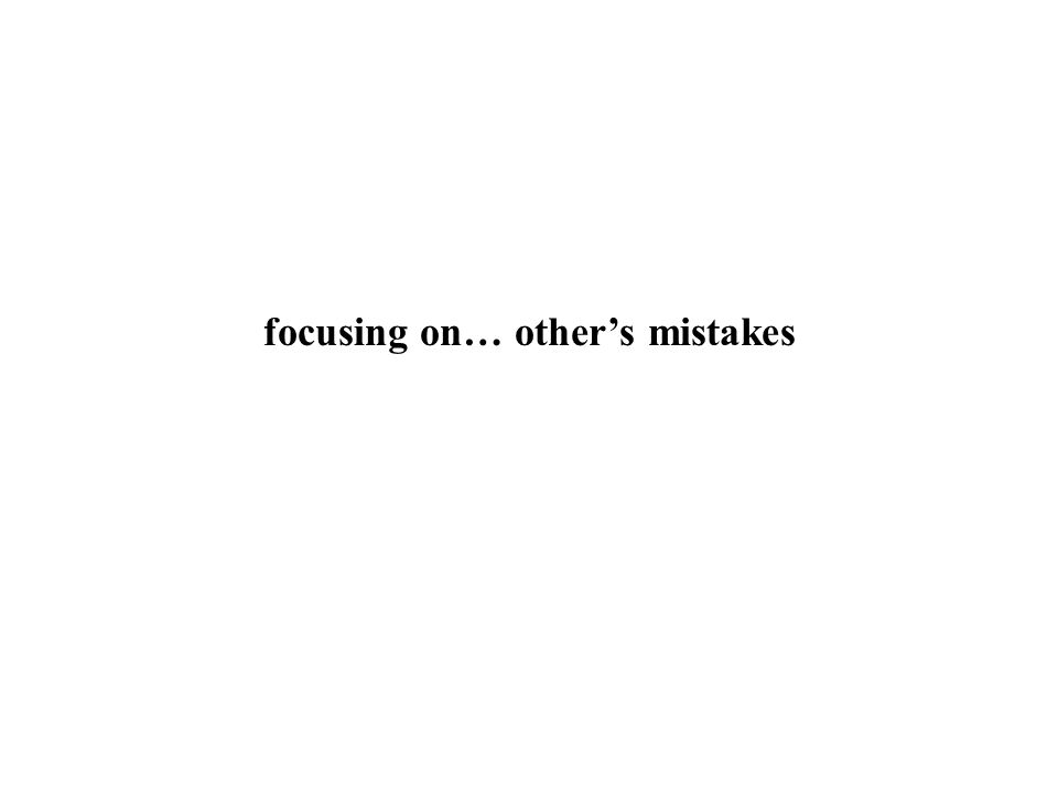 focusing on… other's mistakes
