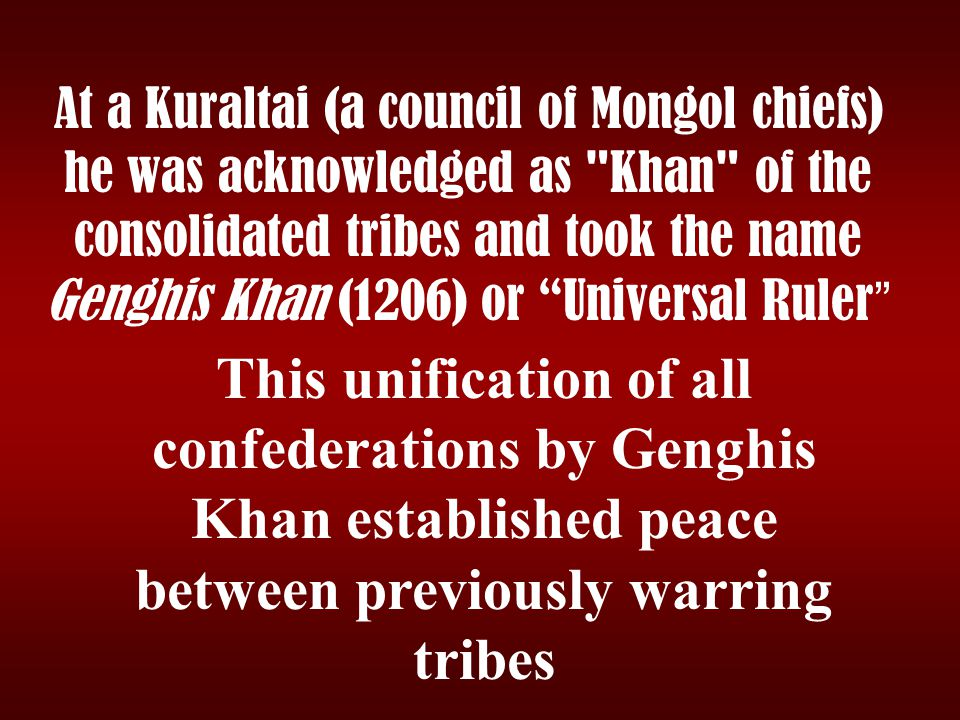 At a Kuraltai (a council of Mongol chiefs) he was acknowledged as