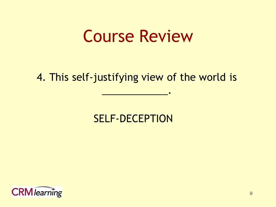 9 Course Review 4. This self-justifying view of the world is ____________. SELF-DECEPTION