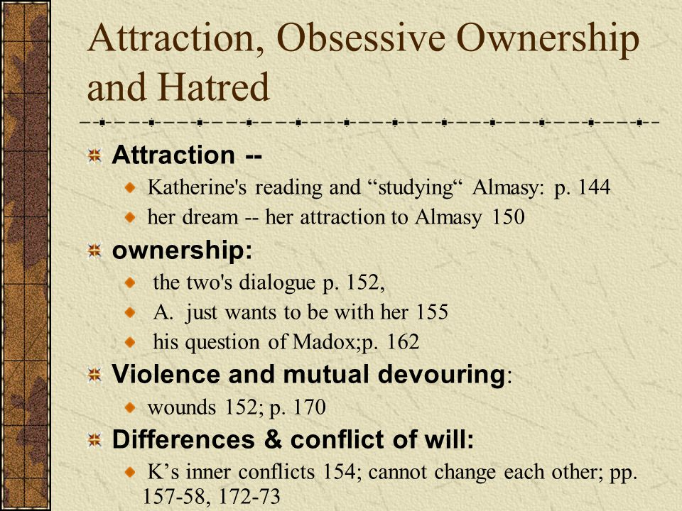 Attraction, Obsessive Ownership and Hatred Attraction -- Katherine s reading and studying Almasy: p.