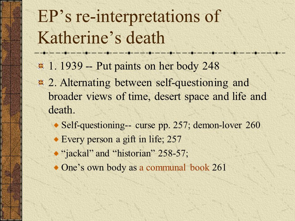 EP's re-interpretations of Katherine's death 1. 1939 -- Put paints on her body 248 2.