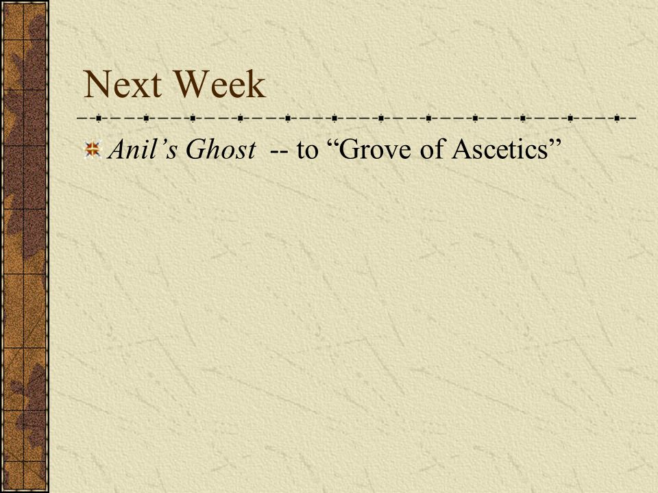 Next Week Anil's Ghost -- to Grove of Ascetics