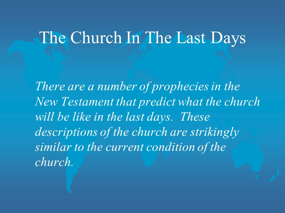 There are a number of prophecies in the New Testament that predict what the church will be like in the last days. These descriptions of the church are