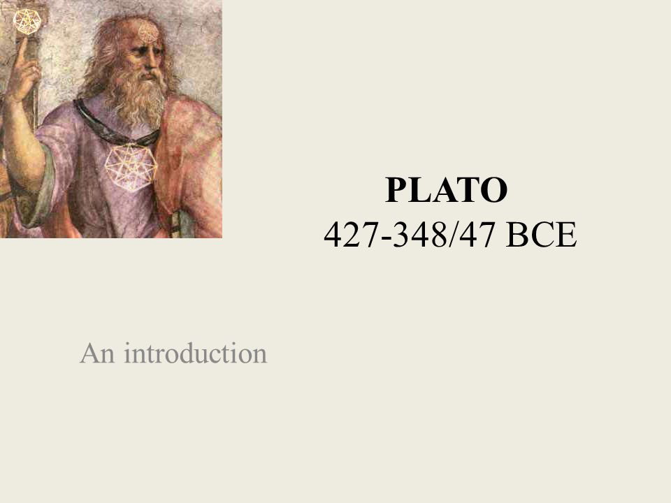 PLATO 427-348/47 BCE An introduction