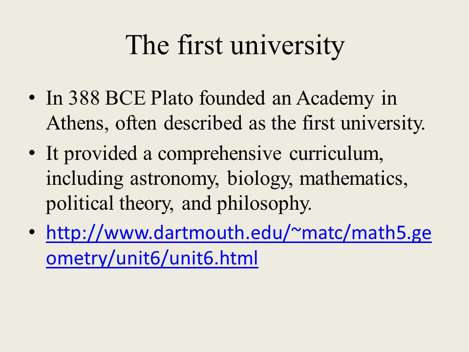 The first university In 388 BCE Plato founded an Academy in Athens, often described as the first university.