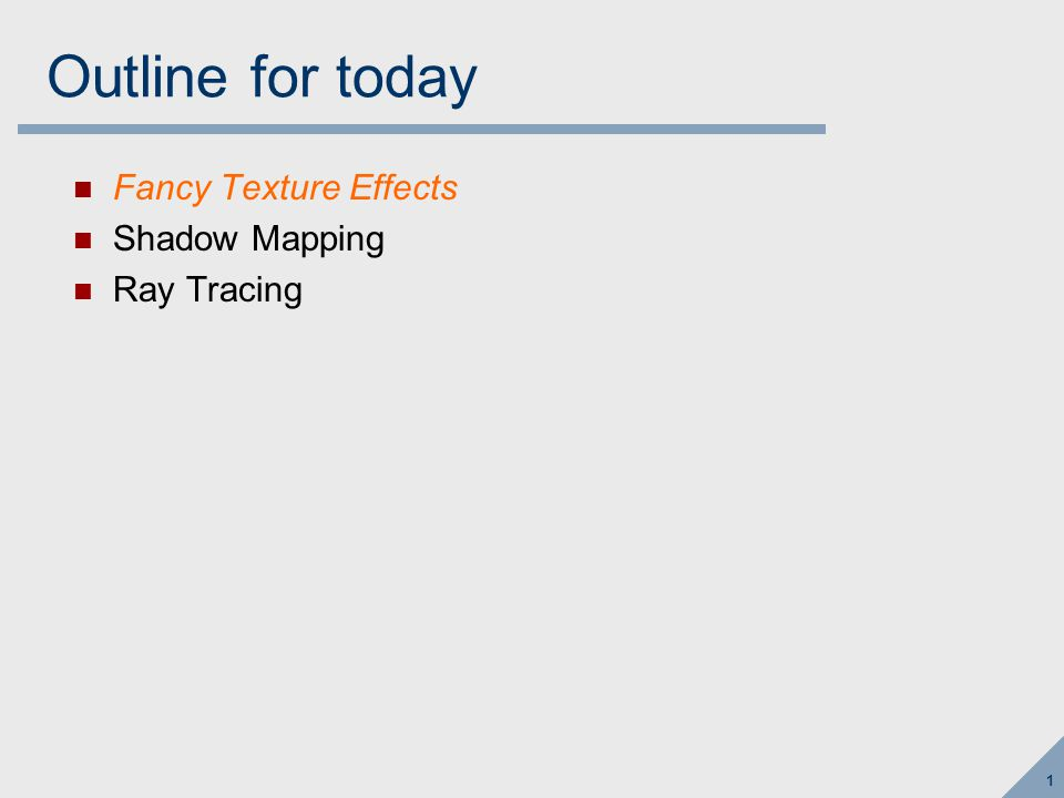 1 Outline for today Fancy Texture Effects Shadow Mapping Ray Tracing