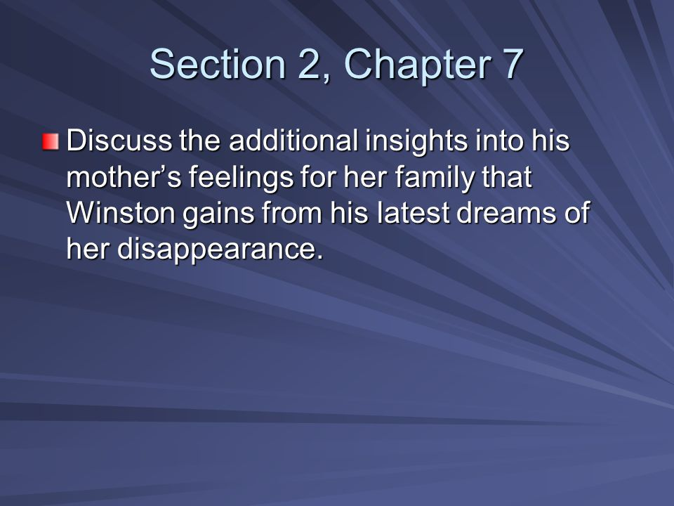 Section 2, Chapter 7 Discuss the additional insights into his mother's feelings for her family that Winston gains from his latest dreams of her disapp