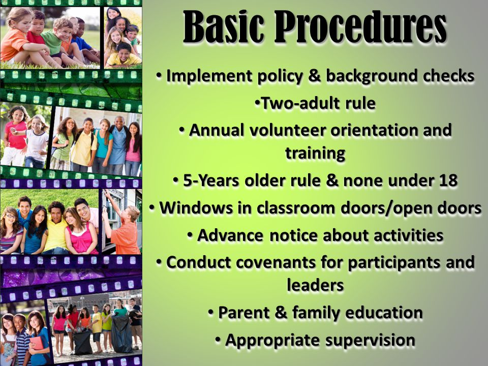 Basic Procedures Implement policy & background checks Implement policy & background checks Two-adult rule Two-adult rule Annual volunteer orientation