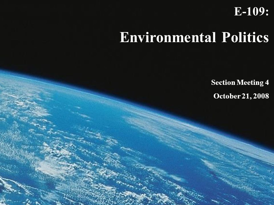 E-109: Environmental Politics Section Meeting 4 October 21, 2008