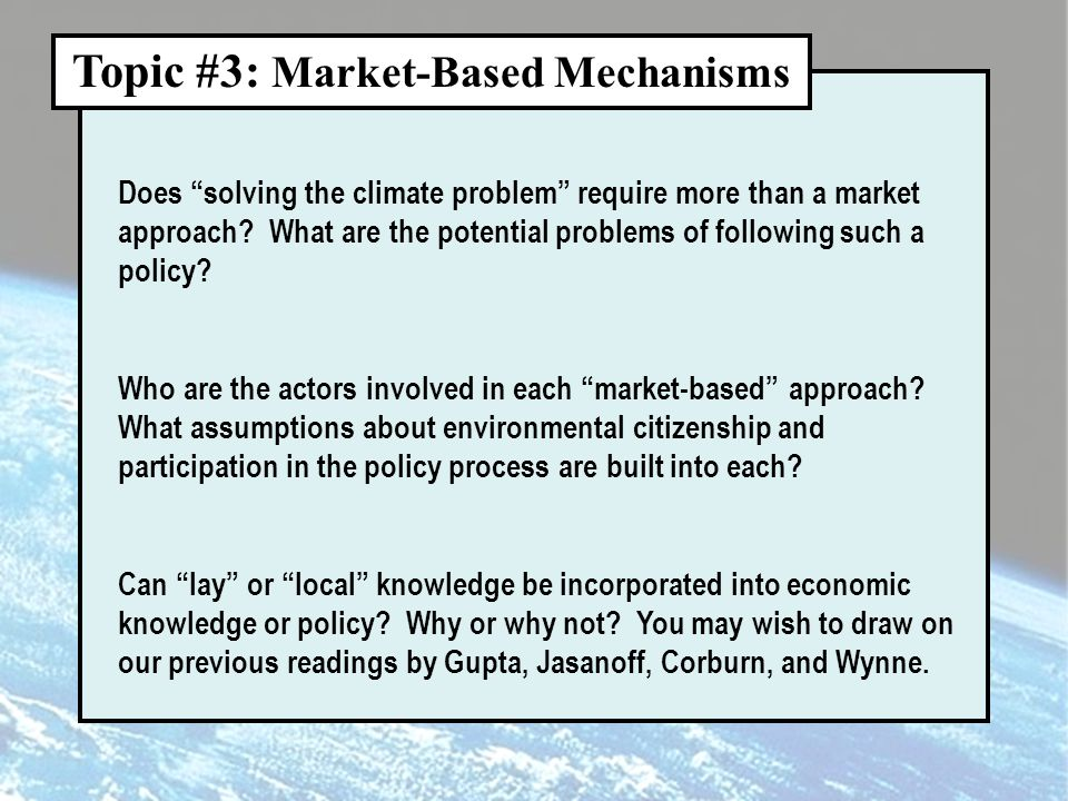 Topic #3: Market-Based Mechanisms Does solving the climate problem require more than a market approach.