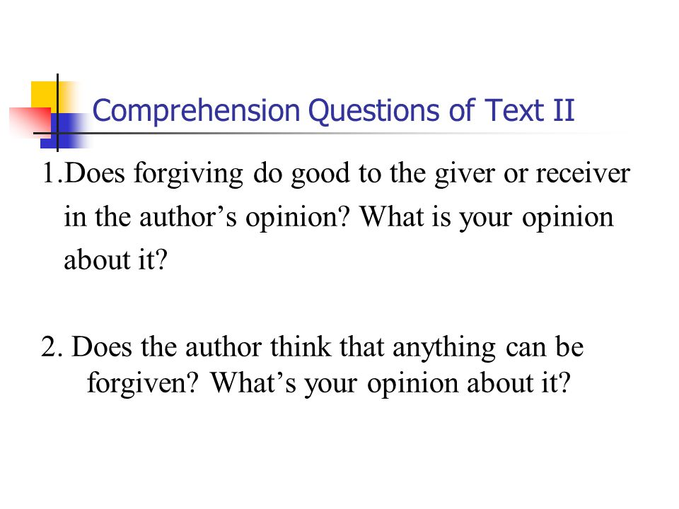 Comprehension Questions of Text II 1.Does forgiving do good to the giver or receiver in the author's opinion.