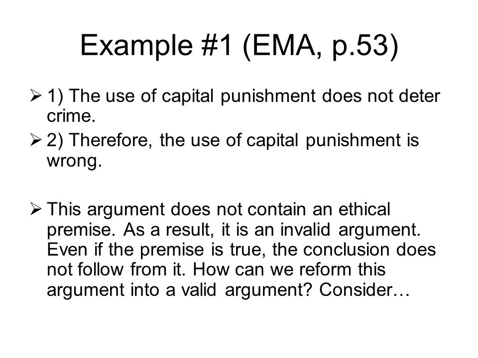 Example #1 (EMA, p.53)  1) The use of capital punishment does not deter crime.