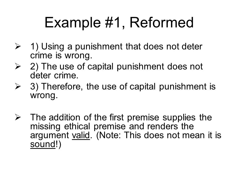 Example #1, Reformed  1) Using a punishment that does not deter crime is wrong.