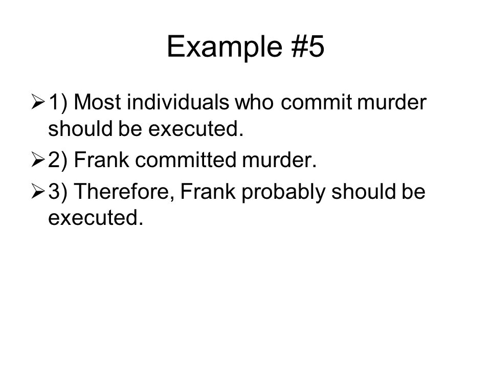 Example #5  1) Most individuals who commit murder should be executed.