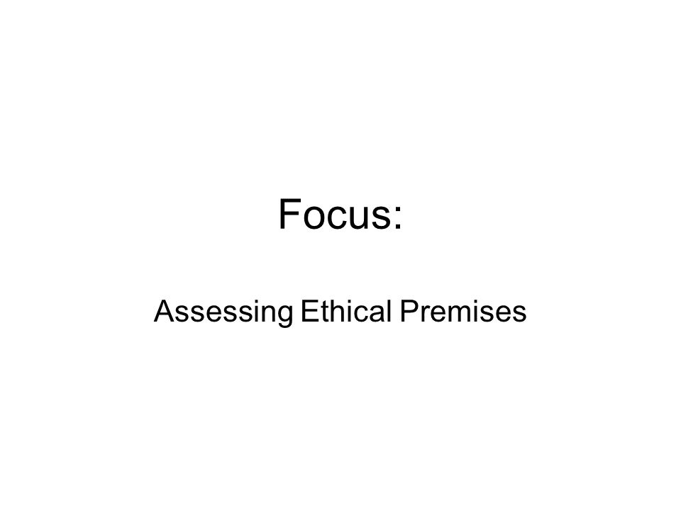 Focus: Assessing Ethical Premises