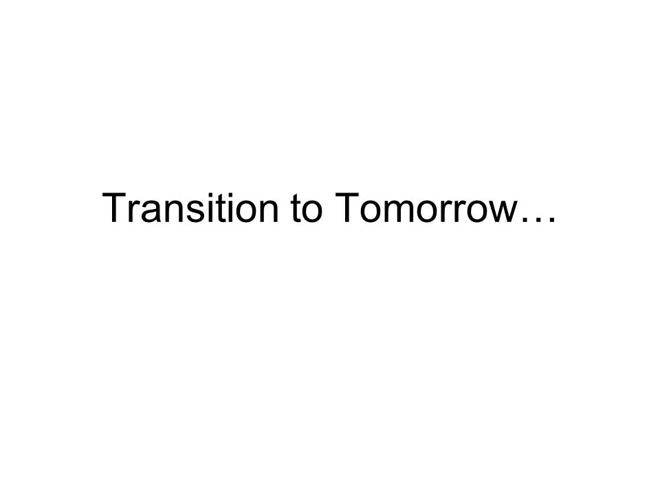 Transition to Tomorrow…