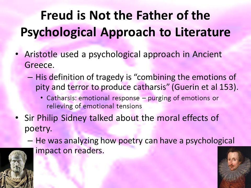 Freud is Not the Father of the Psychological Approach to Literature Aristotle used a psychological approach in Ancient Greece. – His definition of tra